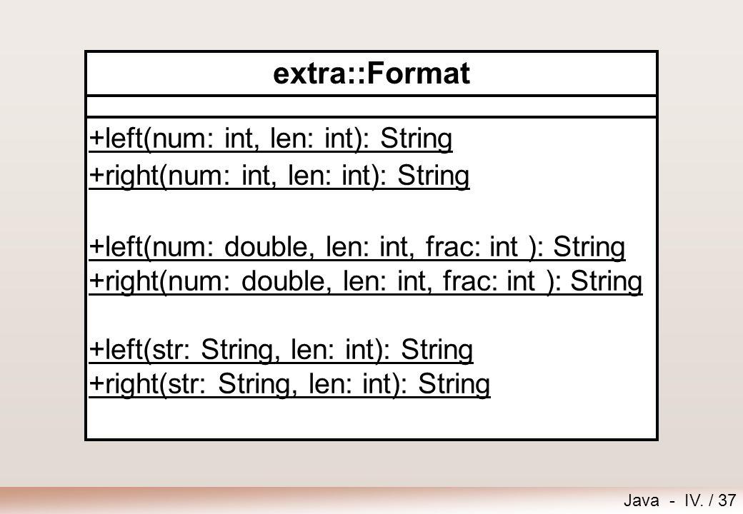 Java - IV. / 36 Megjelenítés a konzolon  Konzolra a következő metódusokkal írhatunk: System.out.print(paraméter) System.out.println(paraméter) System
