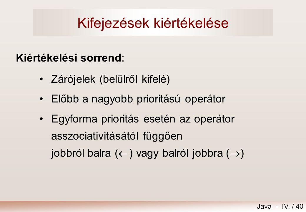 Java - IV. / 39  Egy kifejezés operandusokból és operátorokból (műveletekből) áll. A kifejezés alkotóelemei Operandus Operátor a + sin(5)  Az operan