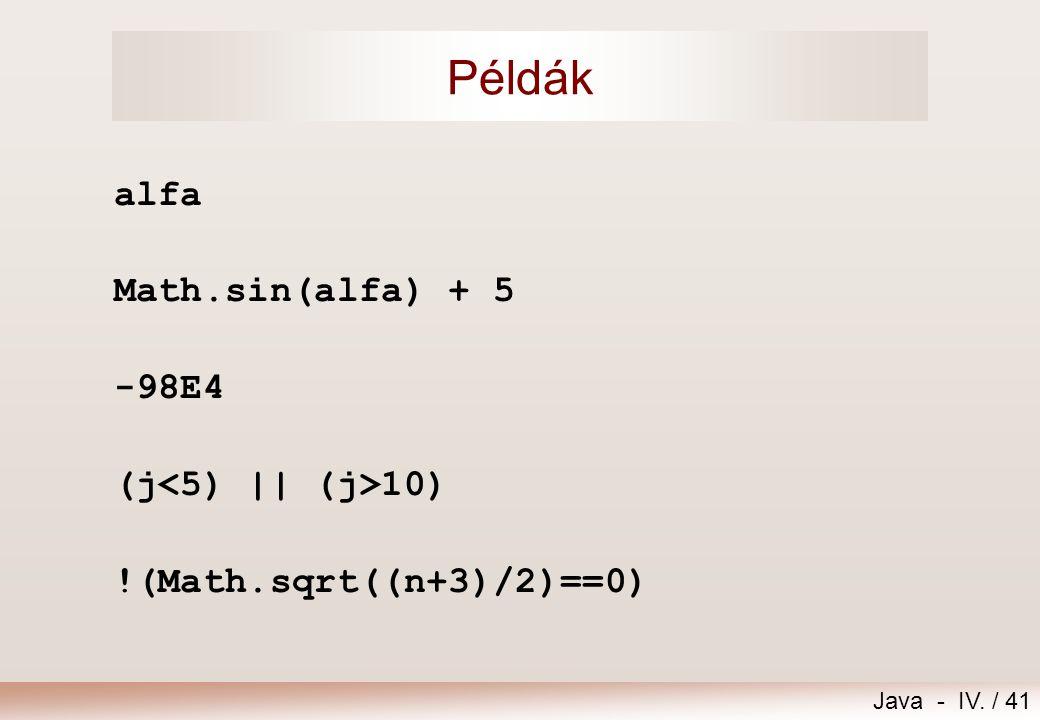 Java - IV. / 40 Kifejezések kiértékelése Kiértékelési sorrend: Zárójelek (belülről kifelé) Előbb a nagyobb prioritású operátor Egyforma prioritás eset