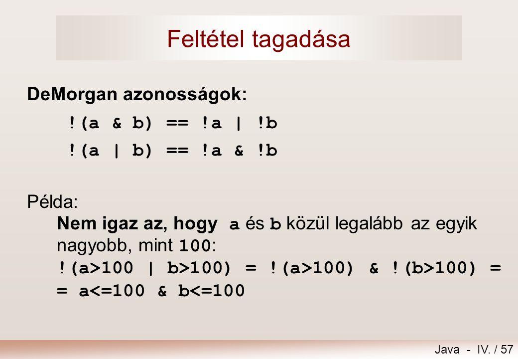 Java - IV. / 56 Feltétel  boolean típusú kifejezés  Példák: int a,b;  a és b közül egyik sem nulla: a!=0 && b!=0  a és b közül legalább az egyik n