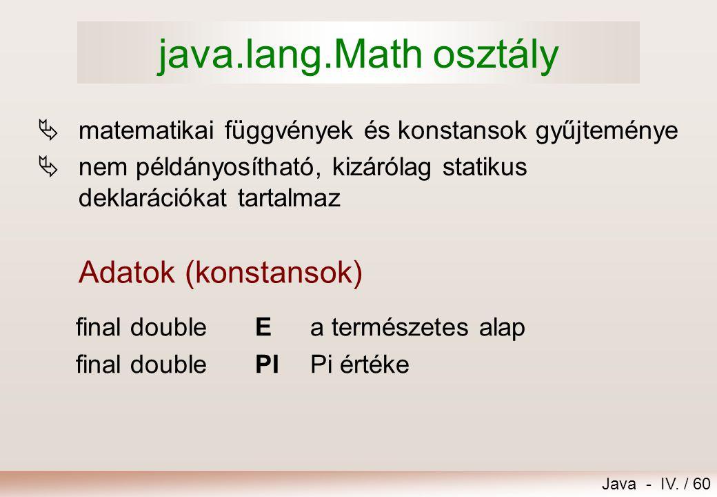 Java - IV. / 59 Metódusok túlterhelése  int min(int a, int b) long min(long a, long b) float min(float a, float b) double min(double a, double b)  m