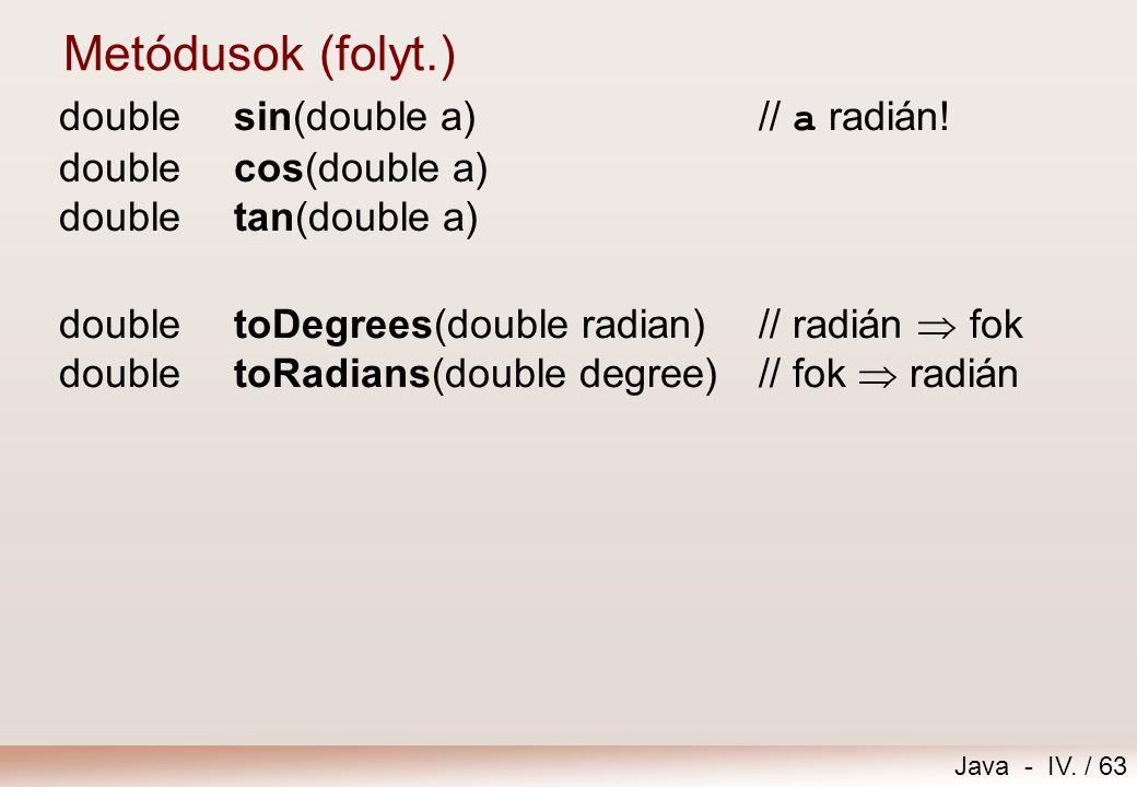 Java - IV. / 62 doubleceil(double a)// legközelebbi >= egész doublefloor(double a)// legközelebbi <= egész doublerint(double a)// legközelebbi egész l