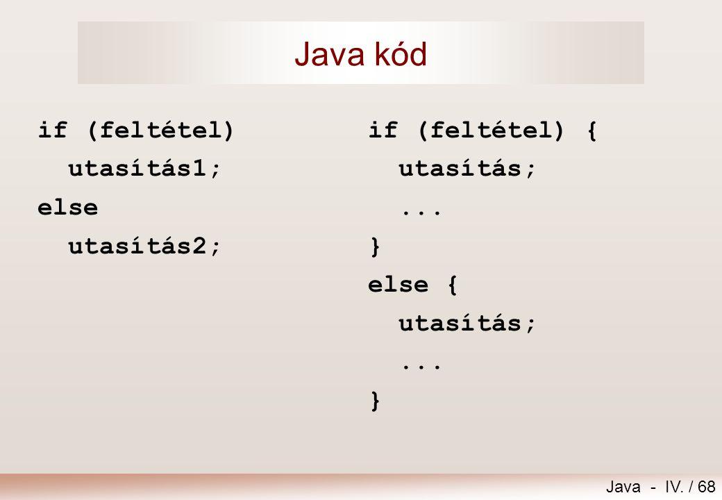 Java - IV. / 67 Kétágú szelekció - if..else [feltétel] [else] utasítás1 utasítás2