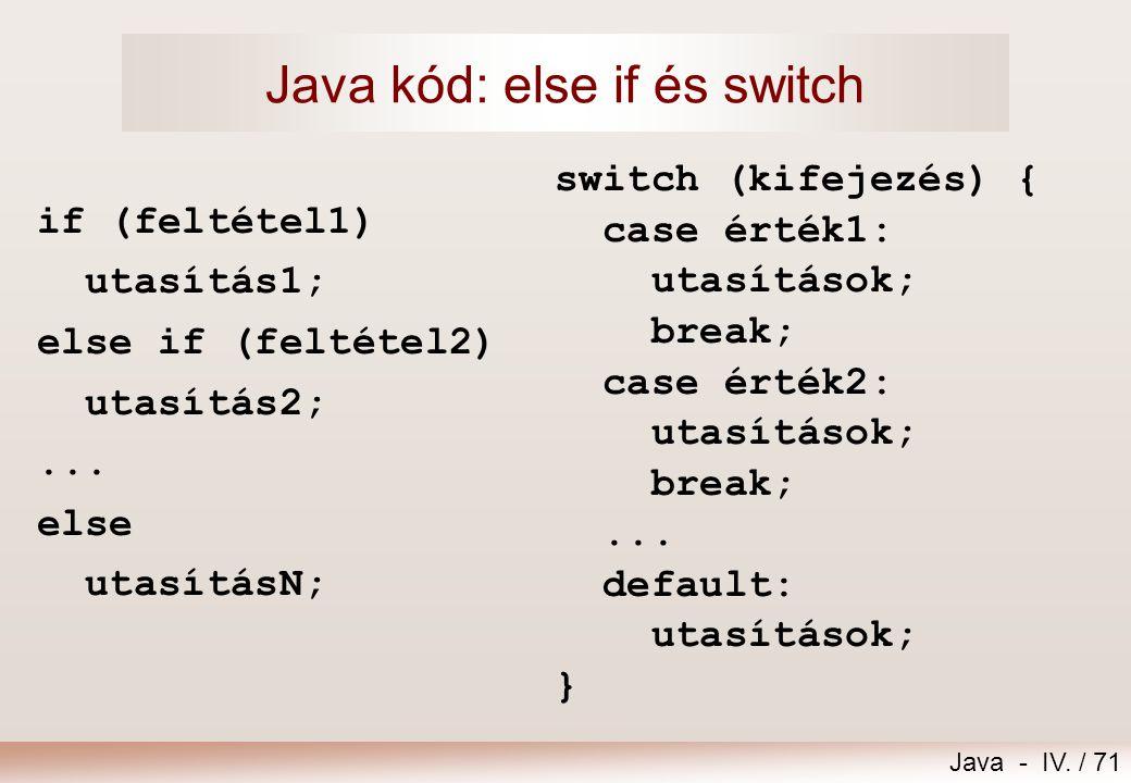 Java - IV. / 70 Többágú szelekciók [feltétel2] [else] [feltétel1] utasítás1 utasításN utasítás2...