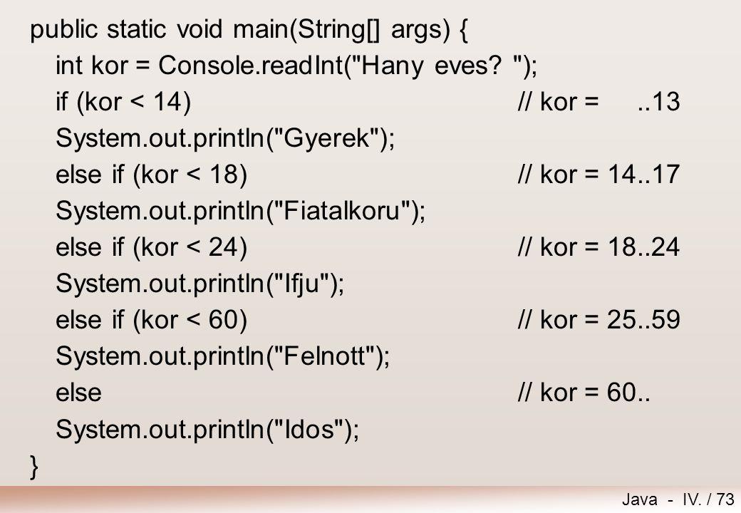 Java - IV. / 72 Feladat – Kor Olvassunk be egy nem negatív egész számot, valakinek az életkorát. Kortól függően írjuk ki a megfelelő szöveget: 0-13 év