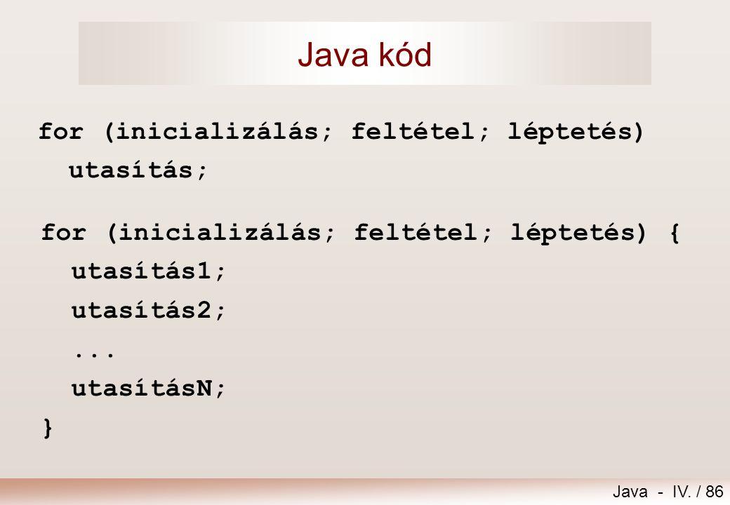 Java - IV. / 85 Léptető ciklus - for [feltétel] utasítás inicializálás léptetés Egy vagy több ciklusváltozó minden egyes ciklus végrehajtásakor automa