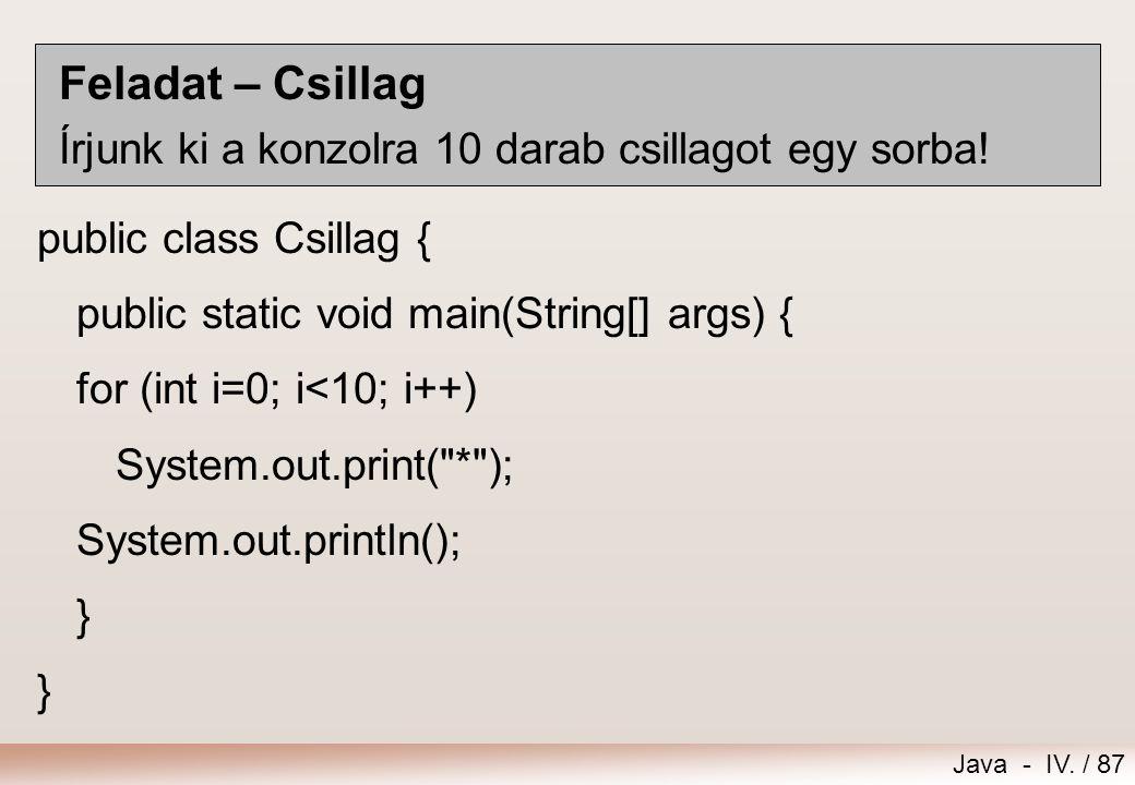 Java - IV. / 86 Java kód for (inicializálás; feltétel; léptetés) utasítás; for (inicializálás; feltétel; léptetés) { utasítás1; utasítás2;... utasítás