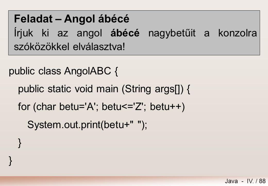 Java - IV. / 87 Feladat – Csillag Írjunk ki a konzolra 10 darab csillagot egy sorba! public class Csillag { public static void main(String[] args) { f