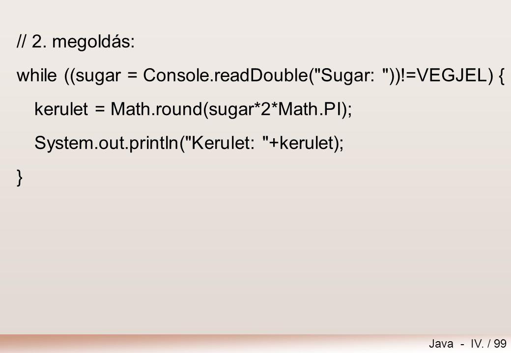 Java - IV. / 98 // 1. megoldás: sugar = Console.readDouble(