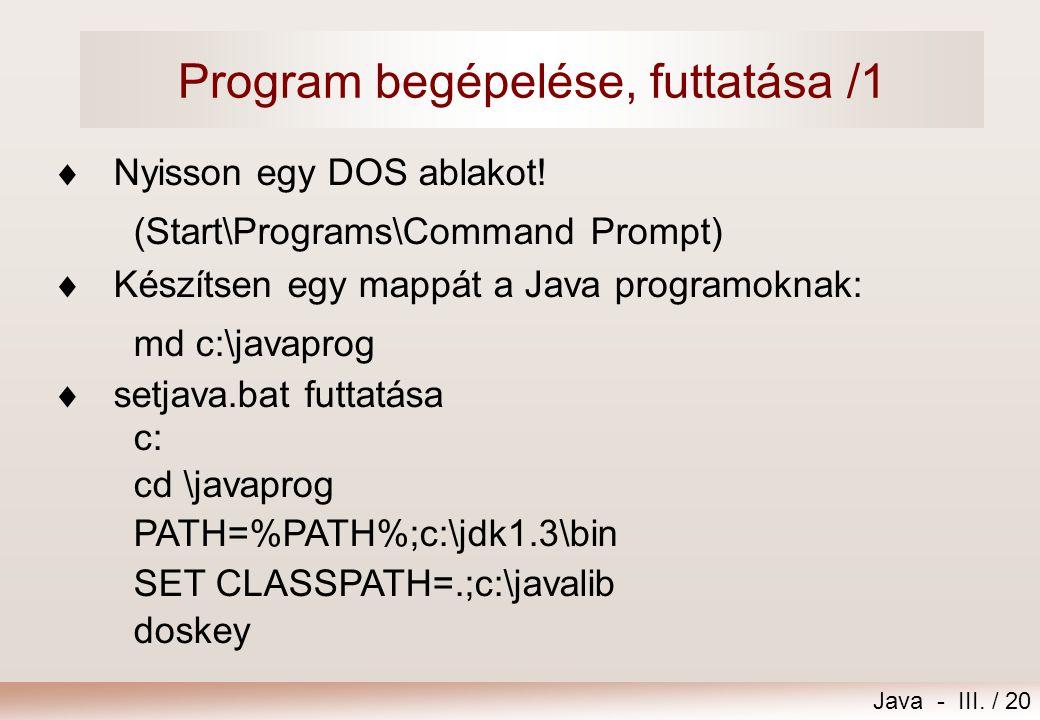 Java - III./ 20 Program begépelése, futtatása /1  Nyisson egy DOS ablakot.
