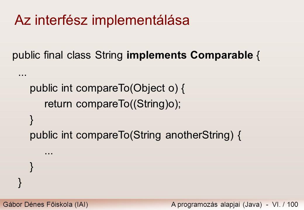 Gábor Dénes Főiskola (IAI)A programozás alapjai (Java) - VI. / 100 public final class String implements Comparable {... public int compareTo(Object o)
