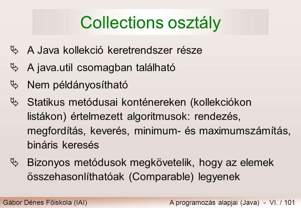 Gábor Dénes Főiskola (IAI)A programozás alapjai (Java) - VI. / 101 Collections osztály  A Java kollekció keretrendszer része  A java.util csomagban