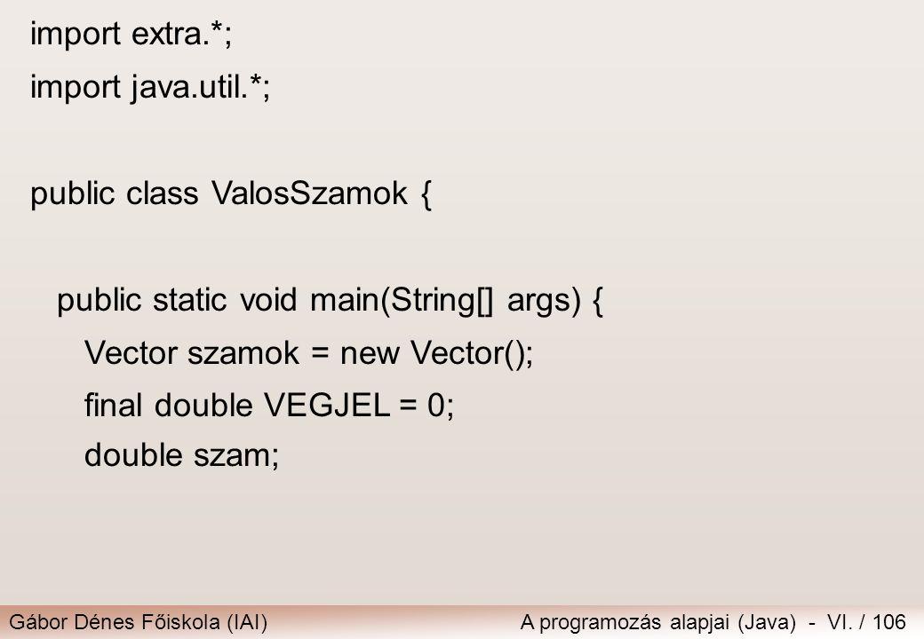 Gábor Dénes Főiskola (IAI)A programozás alapjai (Java) - VI. / 106 import extra.*; import java.util.*; public class ValosSzamok { public static void m