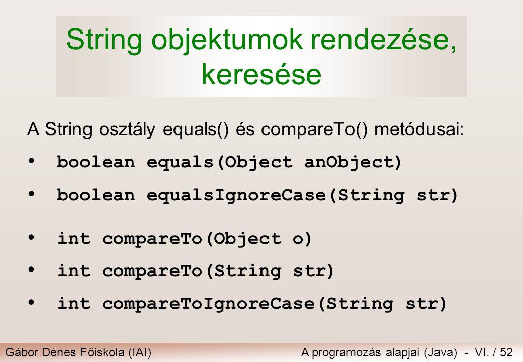 Gábor Dénes Főiskola (IAI)A programozás alapjai (Java) - VI. / 52 String objektumok rendezése, keresése A String osztály equals() és compareTo() metód