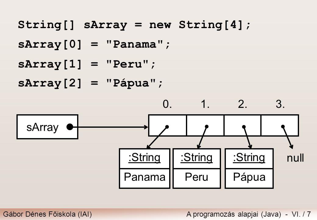 Gábor Dénes Főiskola (IAI)A programozás alapjai (Java) - VI. / 7 String[] sArray = new String[4]; sArray[0] =