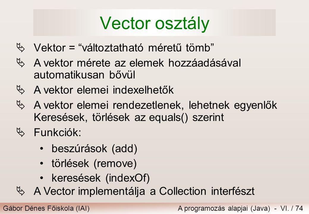 """Gábor Dénes Főiskola (IAI)A programozás alapjai (Java) - VI. / 74 Vector osztály  Vektor = """"változtatható méretű tömb""""  A vektor mérete az elemek ho"""