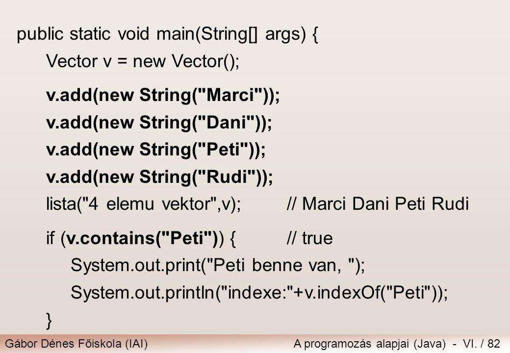 Gábor Dénes Főiskola (IAI)A programozás alapjai (Java) - VI. / 82 public static void main(String[] args) { Vector v = new Vector(); v.add(new String(