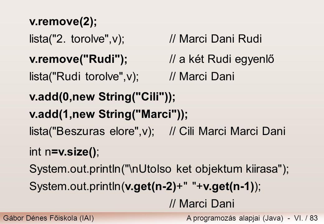 Gábor Dénes Főiskola (IAI)A programozás alapjai (Java) - VI. / 83 v.remove(2); lista(
