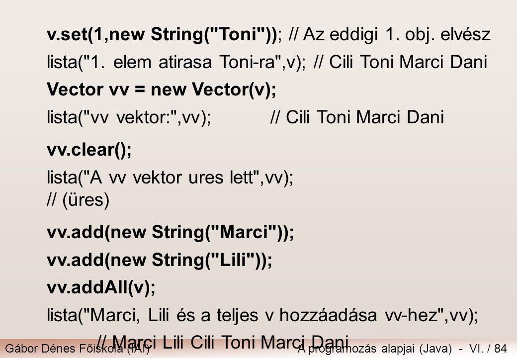 Gábor Dénes Főiskola (IAI)A programozás alapjai (Java) - VI. / 84 v.set(1,new String(