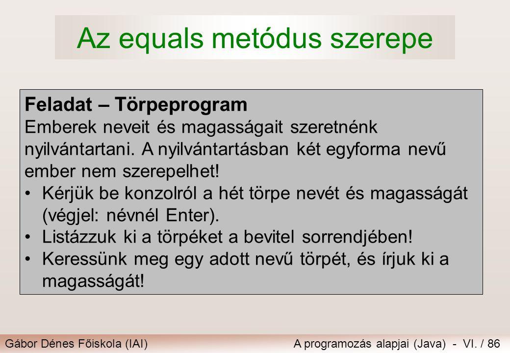Gábor Dénes Főiskola (IAI)A programozás alapjai (Java) - VI. / 86 Feladat – Törpeprogram Emberek neveit és magasságait szeretnénk nyilvántartani. A ny