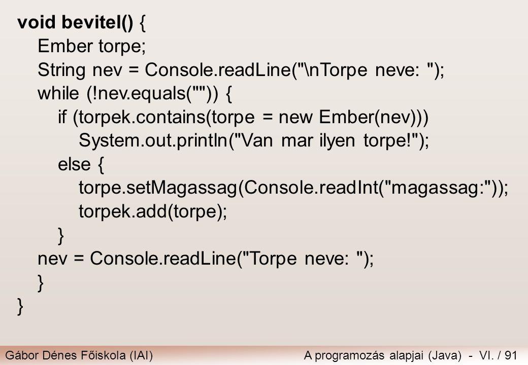 Gábor Dénes Főiskola (IAI)A programozás alapjai (Java) - VI. / 91 void bevitel() { Ember torpe; String nev = Console.readLine(