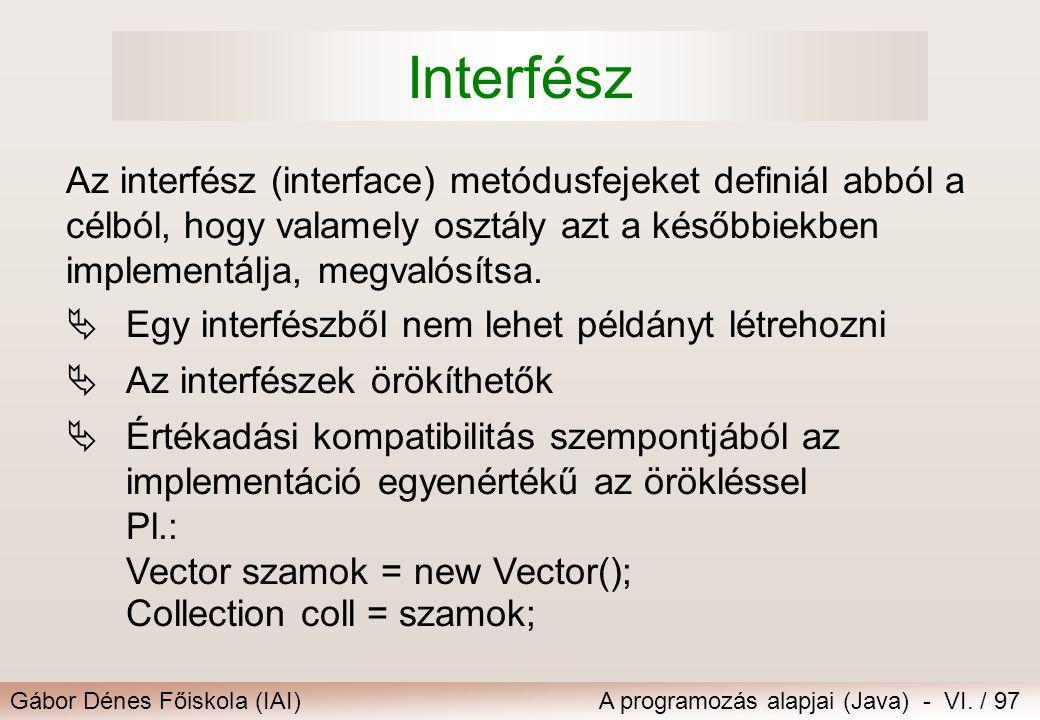 Gábor Dénes Főiskola (IAI)A programozás alapjai (Java) - VI. / 97 Interfész  Egy interfészből nem lehet példányt létrehozni  Az interfészek örökíthe