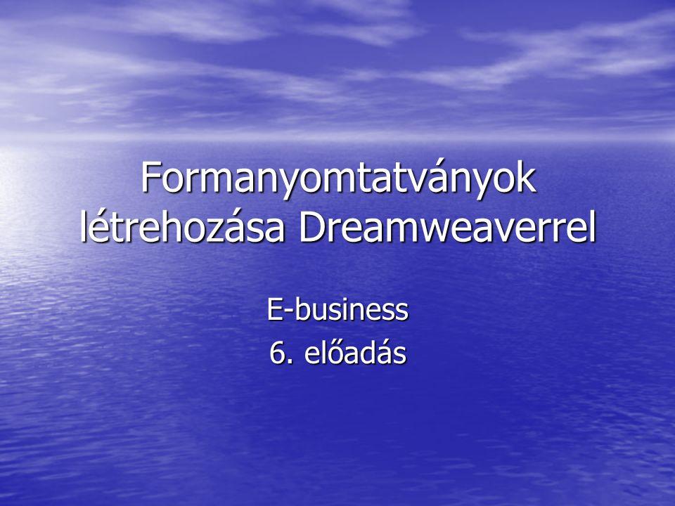 Formanyomtatványok létrehozása Dreamweaverrel E-business 6. előadás