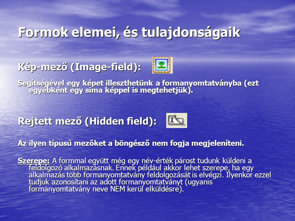 Formok elemei, és tulajdonságaik Kép-mező (Image-field): Segítségével egy képet illeszthetünk a formanyomtatványba (ezt egyébként egy sima képpel is megtehetjük).