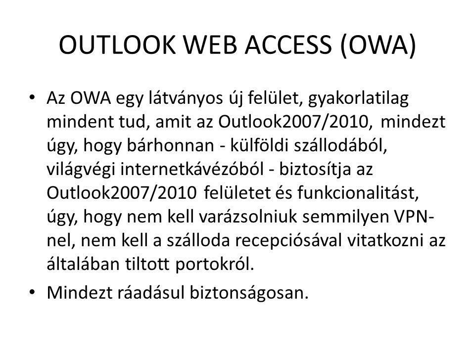 OUTLOOK WEB ACCESS (OWA) Az OWA egy látványos új felület, gyakorlatilag mindent tud, amit az Outlook2007/2010, mindezt úgy, hogy bárhonnan - külföldi