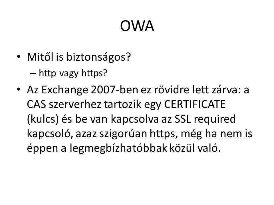 OWA Mitől is biztonságos? – http vagy https? Az Exchange 2007-ben ez rövidre lett zárva: a CAS szerverhez tartozik egy CERTIFICATE (kulcs) és be van k