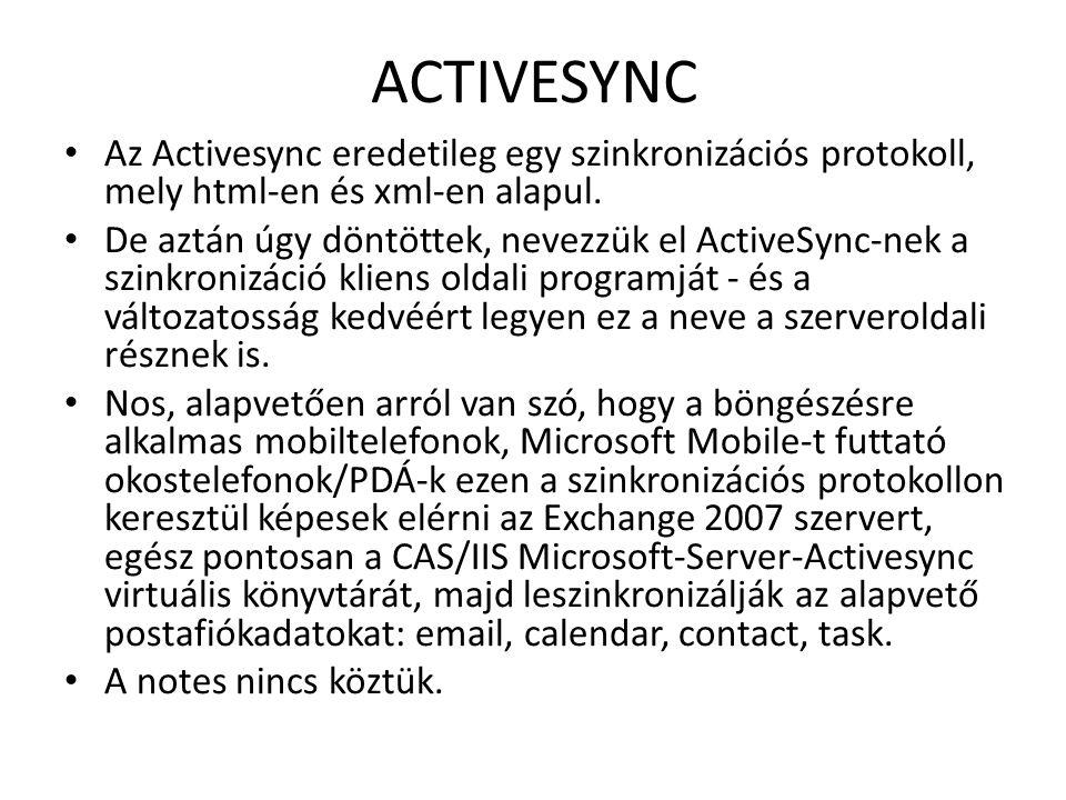 ACTIVESYNC Az Activesync eredetileg egy szinkronizációs protokoll, mely html-en és xml-en alapul. De aztán úgy döntöttek, nevezzük el ActiveSync-nek a