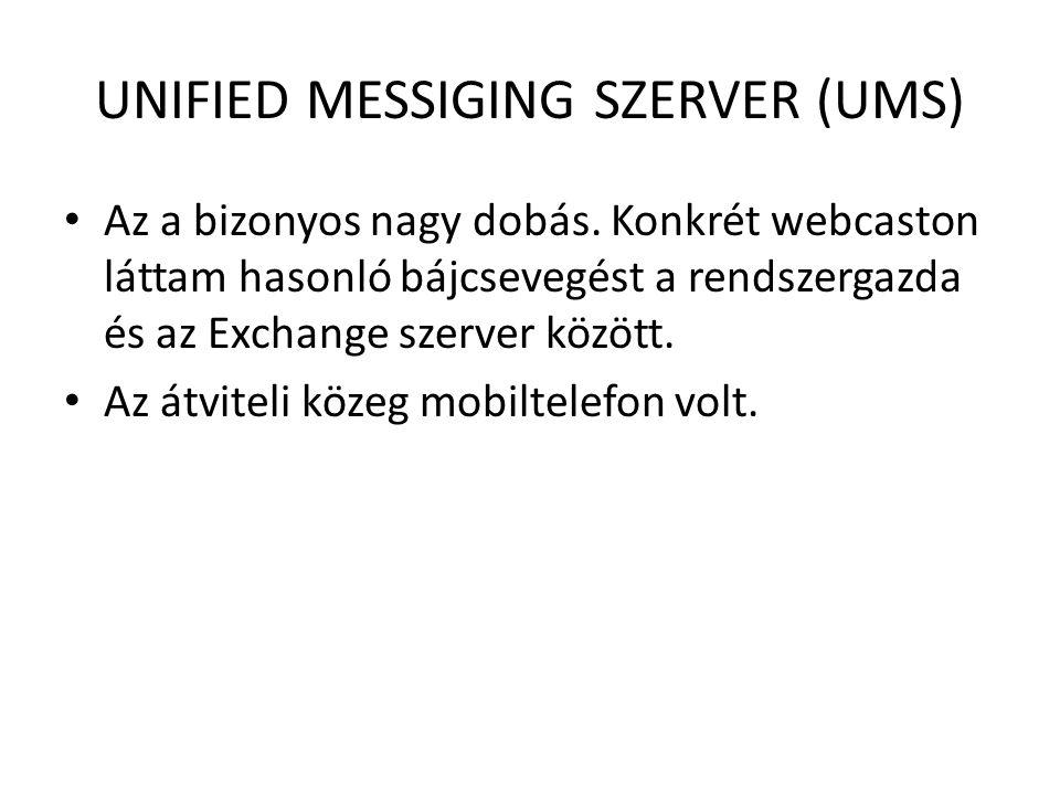 UNIFIED MESSIGING SZERVER (UMS) Az a bizonyos nagy dobás. Konkrét webcaston láttam hasonló bájcsevegést a rendszergazda és az Exchange szerver között.