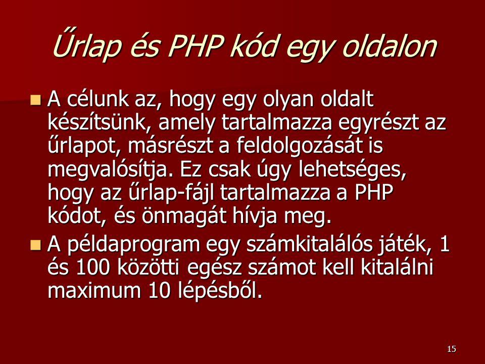 15 Űrlap és PHP kód egy oldalon A célunk az, hogy egy olyan oldalt készítsünk, amely tartalmazza egyrészt az űrlapot, másrészt a feldolgozását is megv