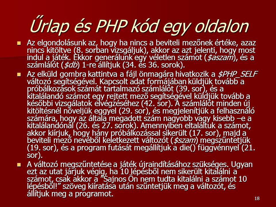 18 Űrlap és PHP kód egy oldalon Az elgondolásunk az, hogy ha nincs a beviteli mezőnek értéke, azaz nincs kitöltve (8. sorban vizsgáljuk), akkor az azt