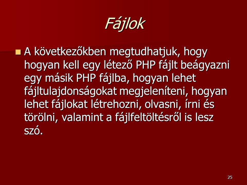 25 Fájlok A következőkben megtudhatjuk, hogy hogyan kell egy létező PHP fájlt beágyazni egy másik PHP fájlba, hogyan lehet fájltulajdonságokat megjele