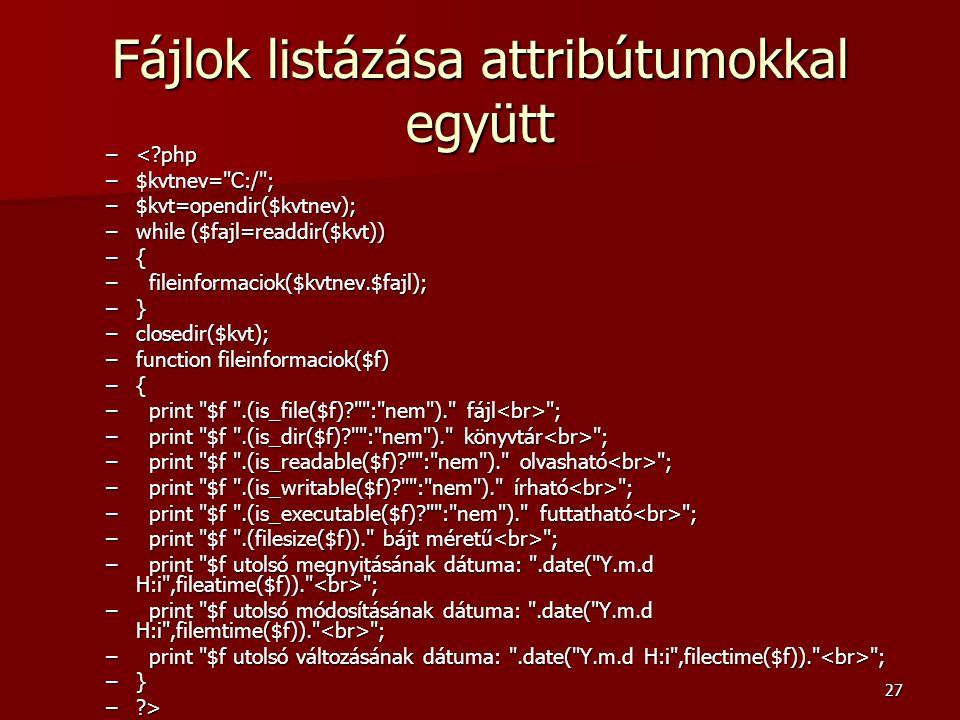 27 Fájlok listázása attribútumokkal együtt –<?php –$kvtnev=