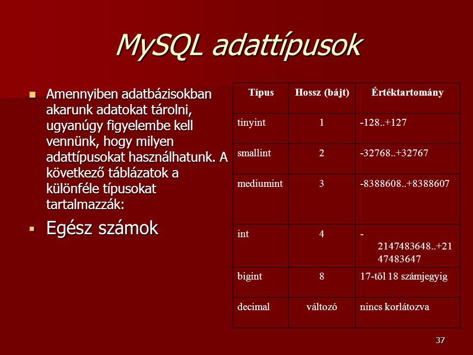 37 MySQL adattípusok Amennyiben adatbázisokban akarunk adatokat tárolni, ugyanúgy figyelembe kell vennünk, hogy milyen adattípusokat használhatunk.