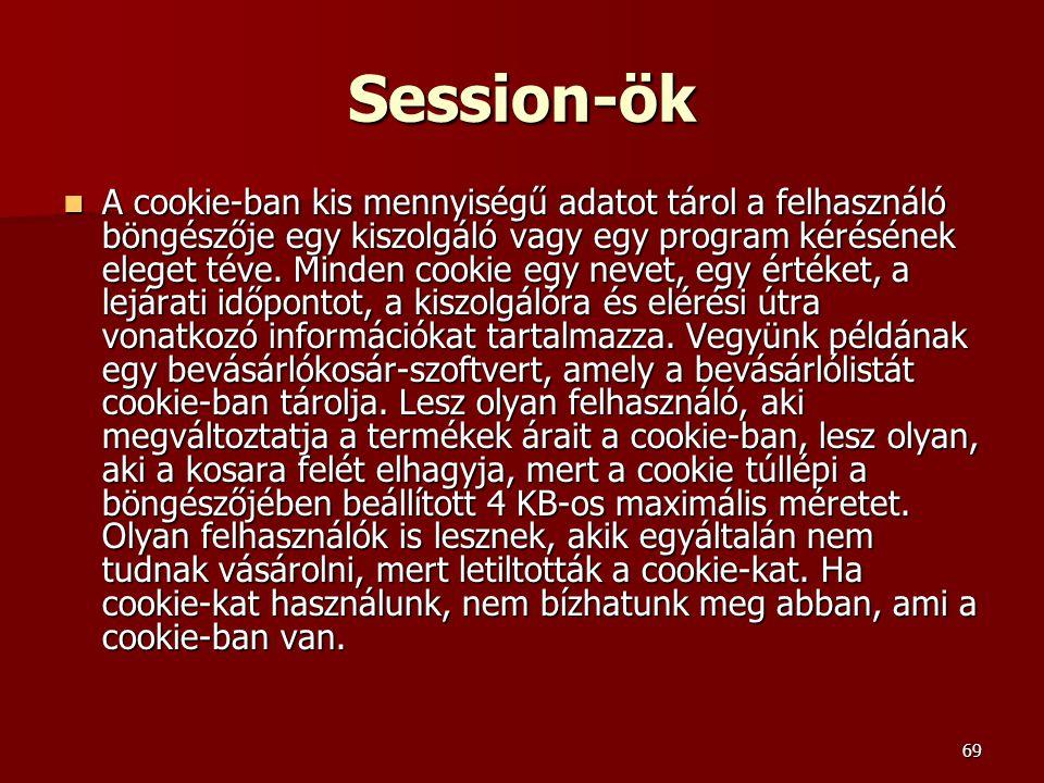 69 Session-ök A cookie-ban kis mennyiségű adatot tárol a felhasználó böngészője egy kiszolgáló vagy egy program kérésének eleget téve.