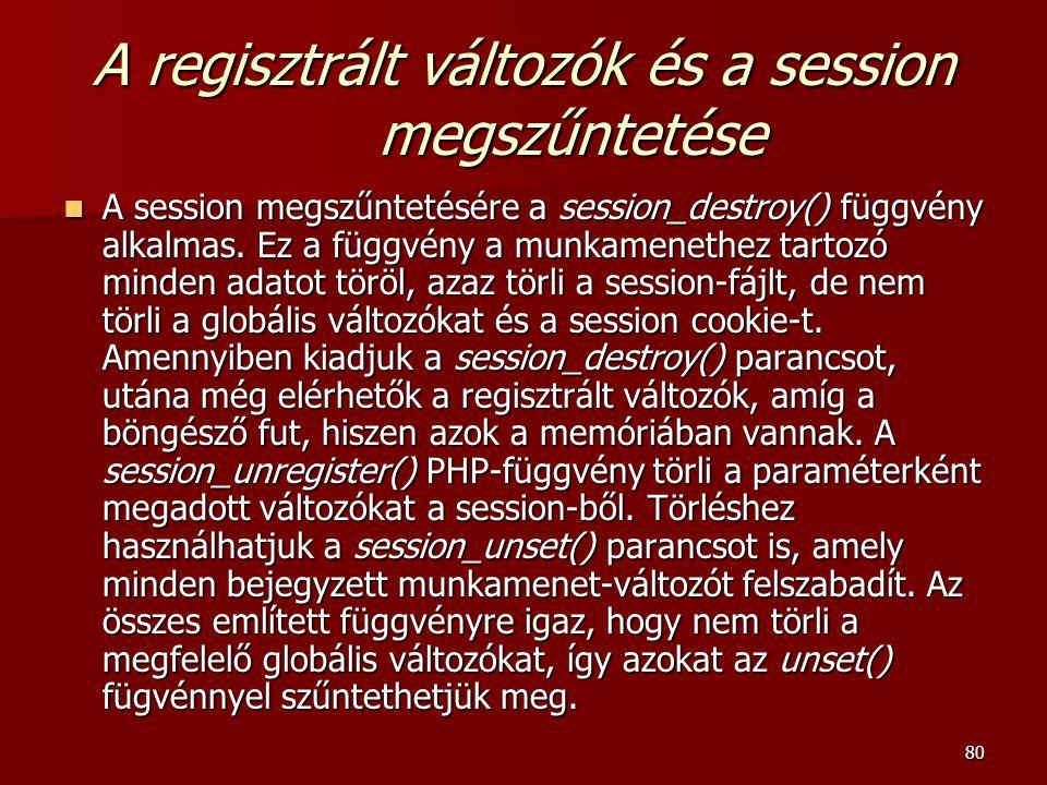 80 A regisztrált változók és a session megszűntetése A session megszűntetésére a session_destroy() függvény alkalmas.