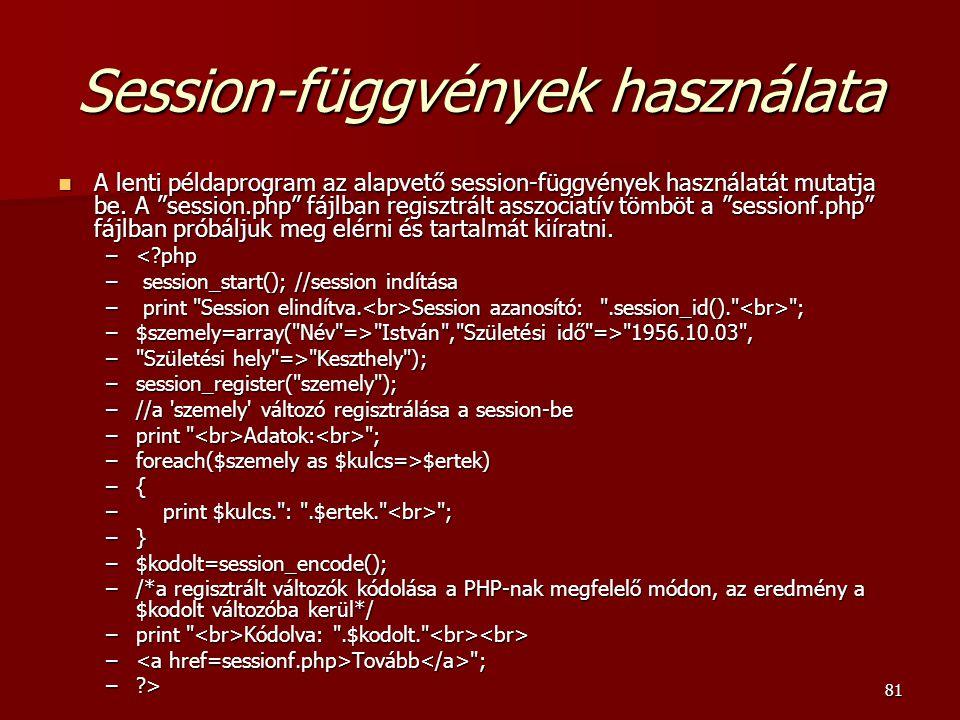 81 Session-függvények használata A lenti példaprogram az alapvető session-függvények használatát mutatja be.