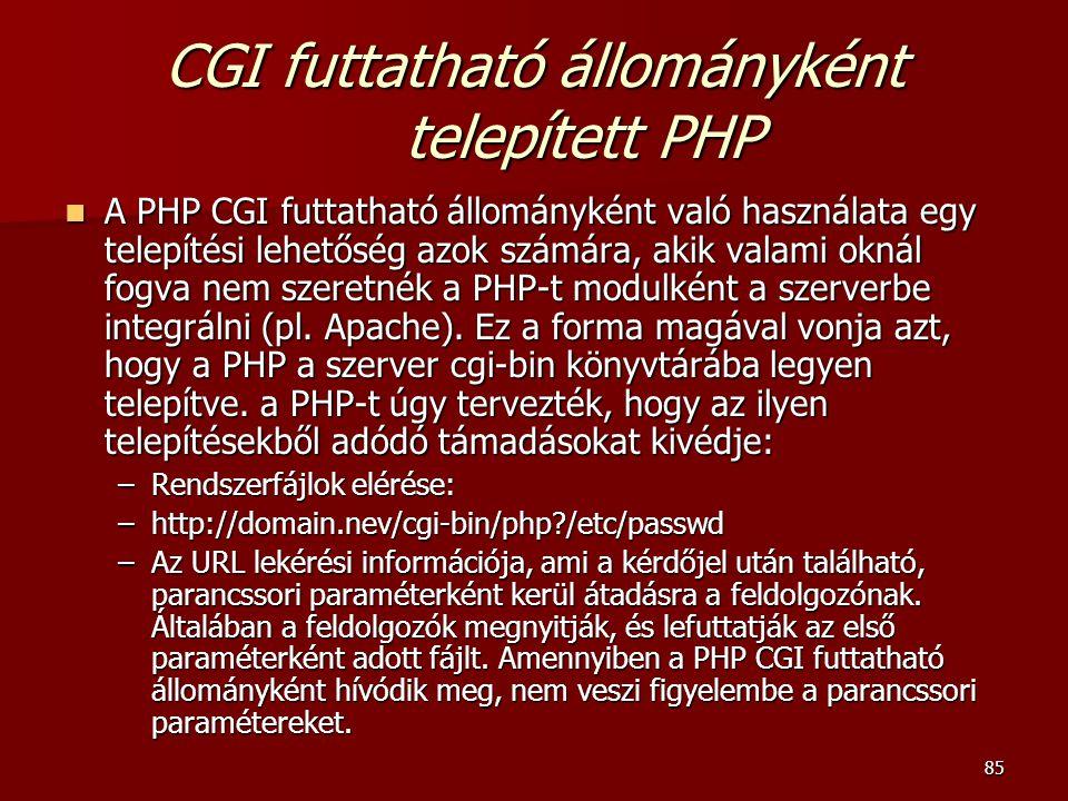85 CGI futtatható állományként telepített PHP A PHP CGI futtatható állományként való használata egy telepítési lehetőség azok számára, akik valami oknál fogva nem szeretnék a PHP-t modulként a szerverbe integrálni (pl.