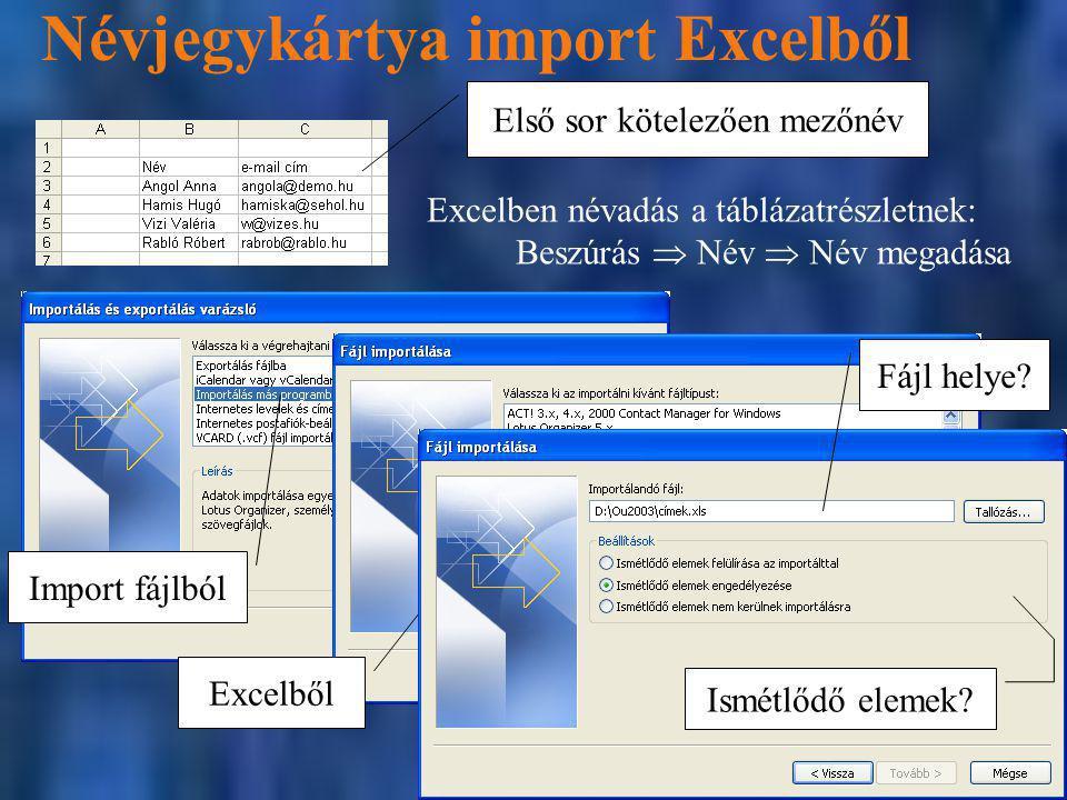 Excelből Névjegykártya import Excelből Első sor kötelezően mezőnév Import fájlból Ismétlődő elemek? Fájl helye? Excelben névadás a táblázatrészletnek: