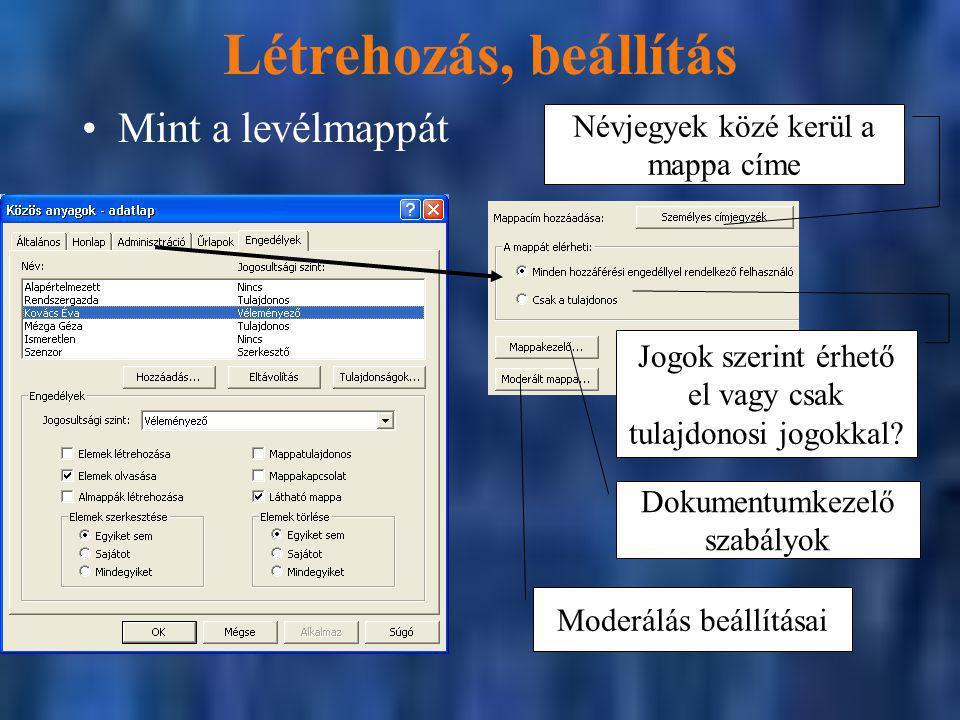 Létrehozás, beállítás Mint a levélmappát Moderálás beállításai Jogok szerint érhető el vagy csak tulajdonosi jogokkal.