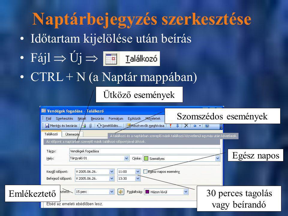 Naptárbejegyzés szerkesztése Időtartam kijelölése után beírás CTRL + N (a Naptár mappában) Ütköző események Egész napos Emlékeztető 30 perces tagolás vagy beírandó Fájl  Új  Szomszédos események
