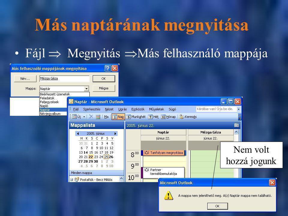 Más naptárának megnyitása Fájl  Megnyitás  Más felhasználó mappája Nem volt hozzá jogunk