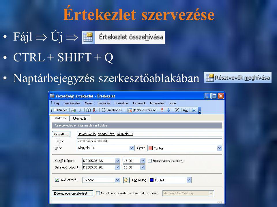 Értekezlet szervezése CTRL + SHIFT + Q Fájl  Új  Naptárbejegyzés szerkesztőablakában