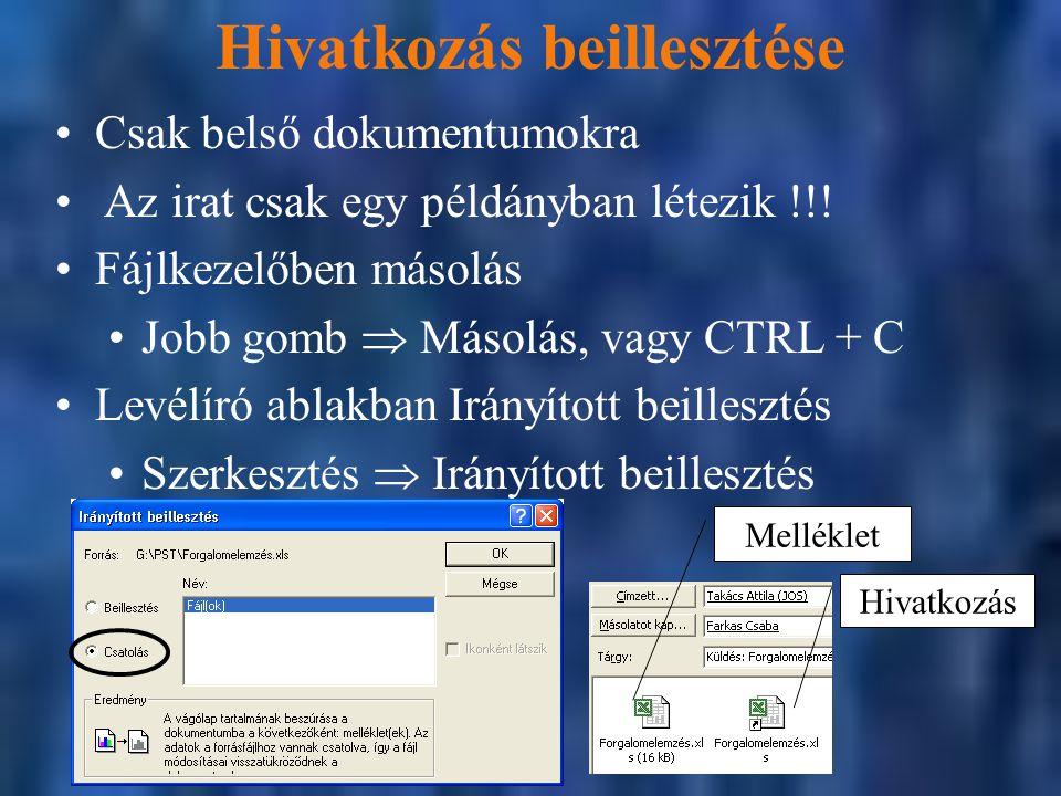 Hivatkozás beillesztése Csak belső dokumentumokra Az irat csak egy példányban létezik !!! Fájlkezelőben másolás Jobb gomb  Másolás, vagy CTRL + C Lev