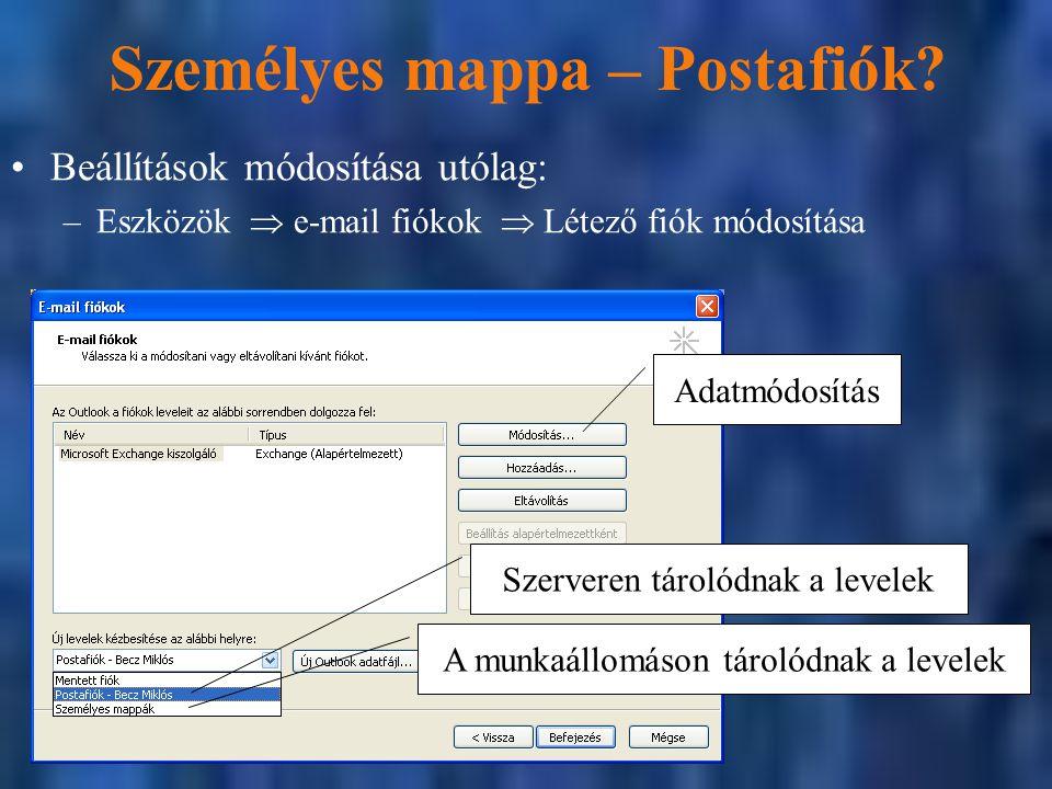Személyes mappa – Postafiók? Beállítások módosítása utólag: –Eszközök  e-mail fiókok  Létező fiók módosítása Szerveren tárolódnak a levelek A munkaá