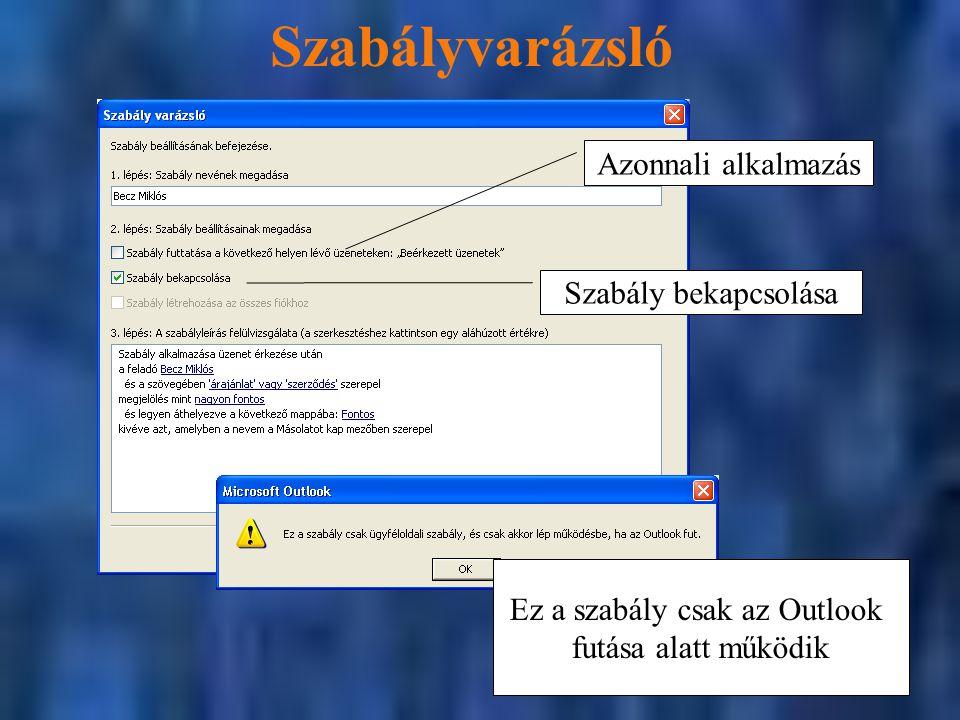 Szabályvarázsló Szabály bekapcsolása Azonnali alkalmazás Ez a szabály csak az Outlook futása alatt működik