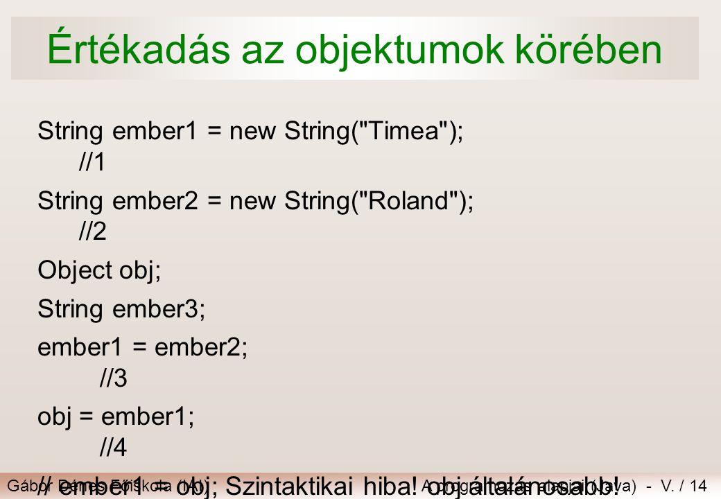 Gábor Dénes Főiskola (IAI)A programozás alapjai (Java) - V. / 14 Értékadás az objektumok körében String ember1 = new String(